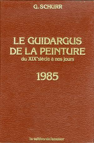 Le Guidargus de la peinture du XIX siècle a nos jours. 1985.: Schurr, G