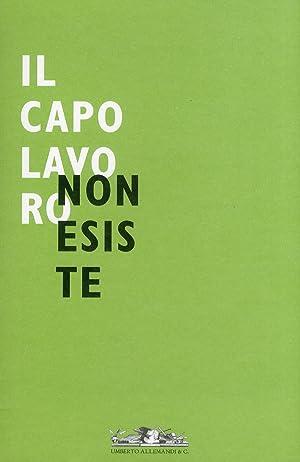 Il capolavoro non esiste. [Ed. Italiana e tedesca].: Rodeschini Galati, M Cristina