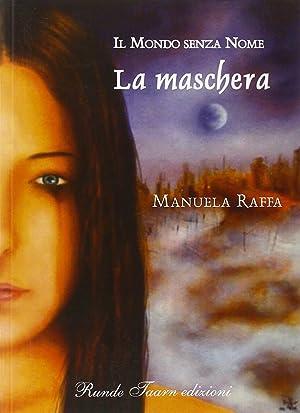 Il mondo senza nome. La maschera.: Raffa, Manuela