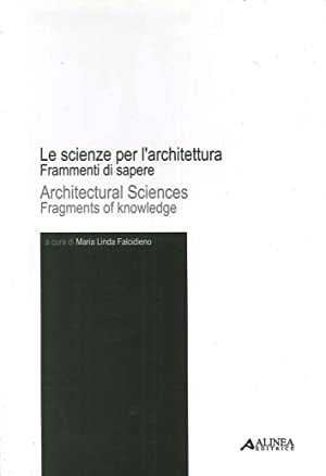 Le Scienze per L'Architettura. Frammenti di Sapere. Architectural Sciences. Fragments of ...