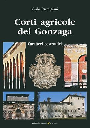 Corti Agricole dei Gonzaga. Caratteri Costruttivi.: Parmigiani, Carlo