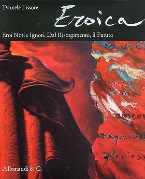 Eroica. Eroi Noti e Ignoti. dal Risogimento, il Futuro. Known and Unknown Heroes. Rom the ...