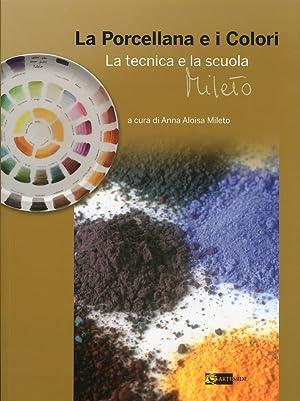 La Porcellana e i Colori. La Tecnica e la Scuola Mileto.