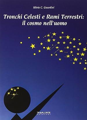 Tronchi celesti e rami terrestri. Il cosmo nell'uomo.: Guardini, Silvia C