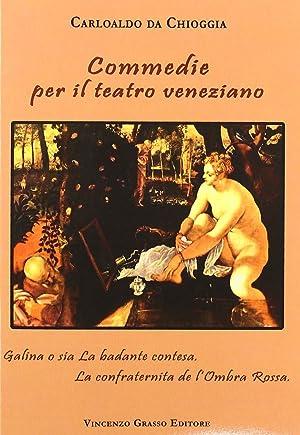 Commedie per il Teatro Veneziano. Galina o Sia la Badante Contesa. La Confraternita De l'Ombra...