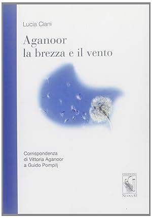 Aganoor la brezza e il vento. Corrispondenza di Vittoria Aganoor a Guido Pompilj.: Ciani, Lucia