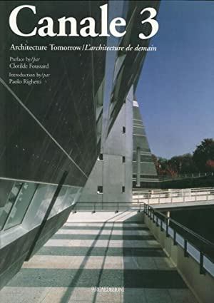 Canale 3. Architecture tomorrow. L'architecture de demain.: Foussard, Clotilde Righetti, Paolo