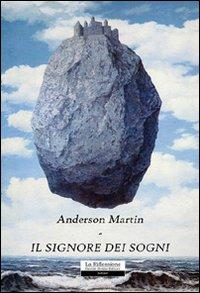 Il signore dei sogni.: Martin, Anderson