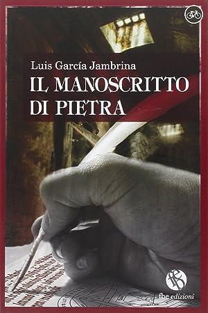 Il Manoscritto di Pietra.: Garcia Jambrina, Luis