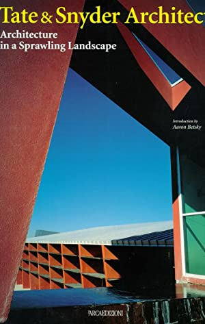 Tate & Snyder Architects. Architecture in a Sprawling Landscape.: Betsky, Aaron