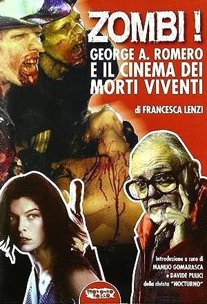 Zombi! George A. Romero e il cinema dei morti viventi.: Lenzi, Francesca