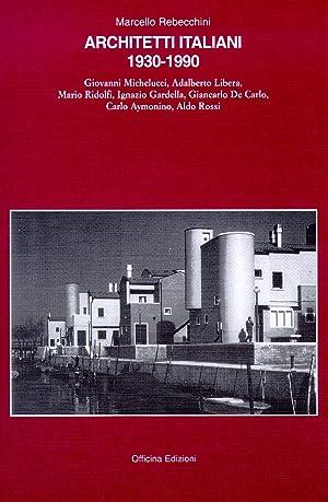 Architetti italiani, 1930-1990. Giovanni Michelucci, Adalberto Libera,: Rebecchini, Marcello