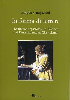 In forma di lettere. La finzione epistolare in francia dal Rinascimento al Classicismo.: Campanini,...