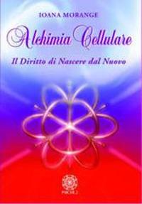 Alchimia cellulare. Il diritto di nascere dal nuovo.: Morange, Joana