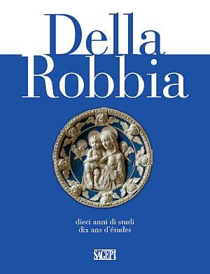 Della Robbia. Dieci Anni di Studi. Dix Ans d'Etudes. [Ed. Italiana, Francese e Inglese].