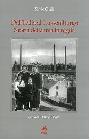 Dall'Italia al Lussemburgo. Storia delle Mia Famiglia.: Grilli, Silvio
