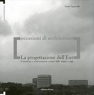 La progettazione dell'Eur. Formazione e trasformazione urbana dalle origini a oggi.: ...