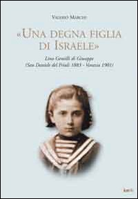 """Una Degna Figlia di Israele"". Lina Gentilli di Giuseppe (San Daniele del Friuli 1883-..."