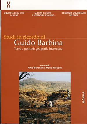 Studi in ricordo di Guido Barbina. Terre e uomini. Geografie incrociate. Est Ovest. Lingue, stili, ...