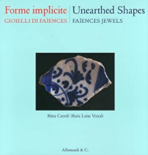 Forme Implicite. Gioielli di Faiences. Unearthed Shapes. Faiences Jewels.: Carroli, Mirta Vezzali, ...