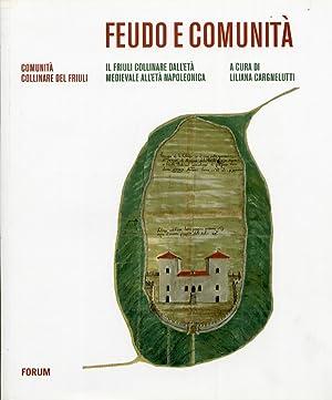 Feudo e comunità. Il Friuli collinare dal Medioevo all'età napoleonica.