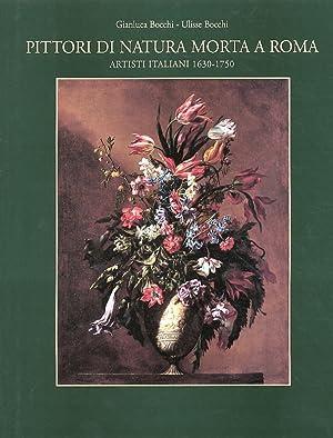 Pittori di natura morta a Roma. Artisti italiani 1630-1750. Still Life Painters in Rome. Italian ...