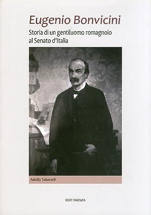 Eugenio Bonvicini. 1823-1908. Storia di un Gentiluomo Romagnolo al Senato d'Italia.: Tabanelli...