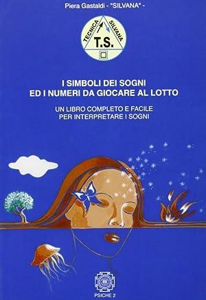 I simboli dei sogni ed i numeri da giocare al lotto.: Gastaldi, Piera