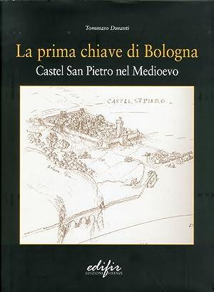 La prima chiave di Bologna. Castel San Pietro nel Medioevo.: Duranti, Tommaso