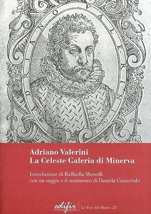 Adriano Valerini. La Celeste Galleria di Minerva.: Caracciolo, Daniela