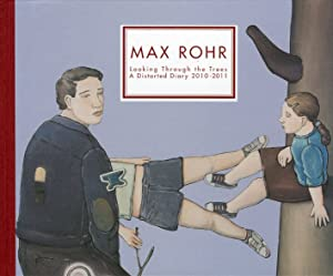Max Rohr. Looking Through the Trees a Distorted Diary 2010-2011. [English and German Ed.].: Rohr, ...