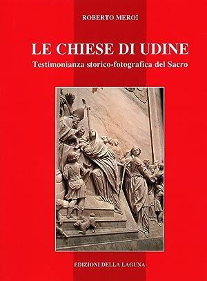 Le chiese di Udine. Testimonianza storico-fotografica del Sacro.: Meroi, Roberto