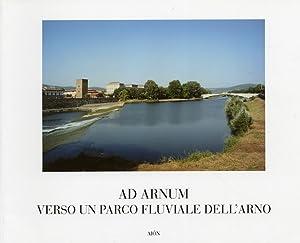 Ad Arnum. Verso il parco fluviale dell'Arno.