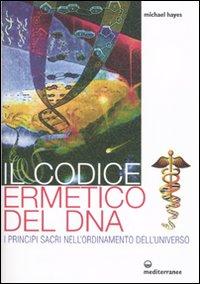 Il codice ermetico del DNA. I principi sacri nell'ordinamento dell'universo.: Hayes, ...