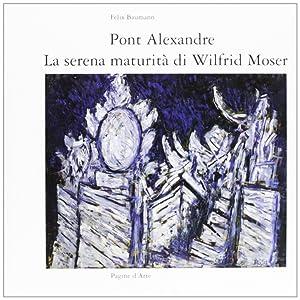 Pont Alexandre. La serena maturità di Wilfrid Moser. Opere 1993-1997.: Baumann, Felix