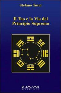 Il tao e la via del principio supremo.: Turci, Stefano