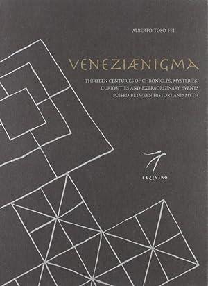 Veneziaenigma. Thirteen Centuries of Chronicles, Mysteries, Curiosities: Toso Fei, Alberto