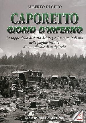 Caporetto. Giorni d'Inferno. Le tappe della disfatta del Regio Esercito Italiano nelle pagine ...