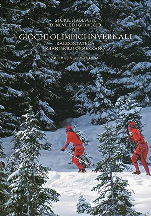 Storie Fiabesche di neve e di ghiaccio dei Giochi Olimpici Invernali. Raccontate da Gian Paolo ...