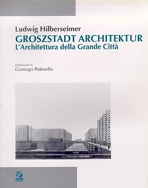 Groszstadt Architektur. L'Architettura della Grande Città.: Hilberseimer, Ludwig