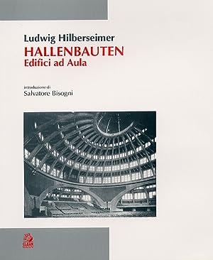 Hallenbauten. Edifici ad Aula.: Hilberseimer, Ludwig