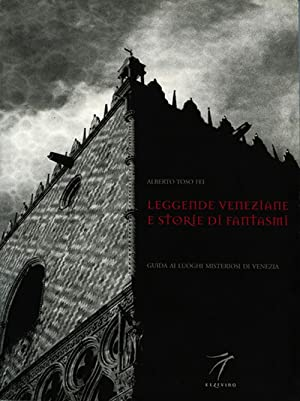 Venetian Legends and Ghost Stories A Guide To Places Of Mystery In Venice.: Toso Fei, Alberto