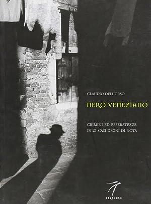 Nero veneziano. Crimini ed efferatezze in 21 casi degni di nota.: Dell'Orso, Claudio