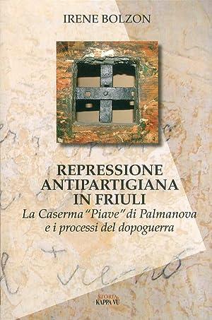 """Repressione antipartigiana in Friuli. La caserma """"Piave"""" di Palmanova e i processi del ..."""