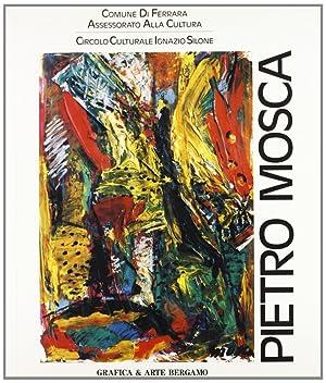 Pietro Mosca. Mostra antologica (S. Pellegrino).: Mosca, Pietro De Santi, Floriano Barbera, Lucio V
