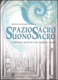Spazio sacro, suono sacro. I misteri acustici dei luoghi sacri.: Hale, Susan Elizabeth