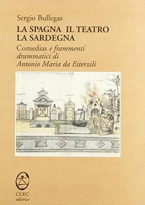 """La Spagna, il teatro, la Sardegna. """"Comedias"""" e frammenti drammatici di Antonio Maria da ..."""