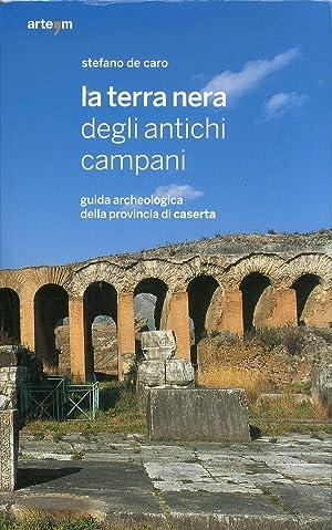 La Terra Nera degli Antichi Campani. Guida Archeologica della Provincia di Caserta.: De Caro, ...