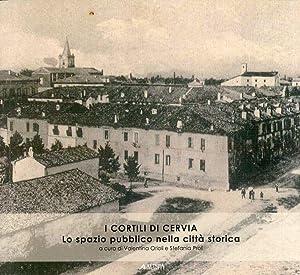 I Cortili di Cervia. Lo Spazio Pubblico nella Città Storica.