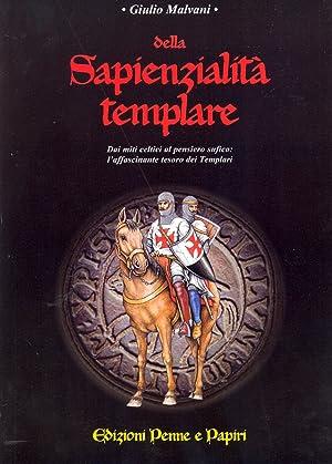 Della Sapienzialità Templare. Dai Miti Celtici al: Malvani, Giulio